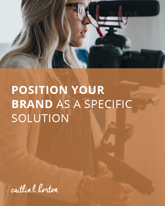 Position Your Brand as a Specific Solution